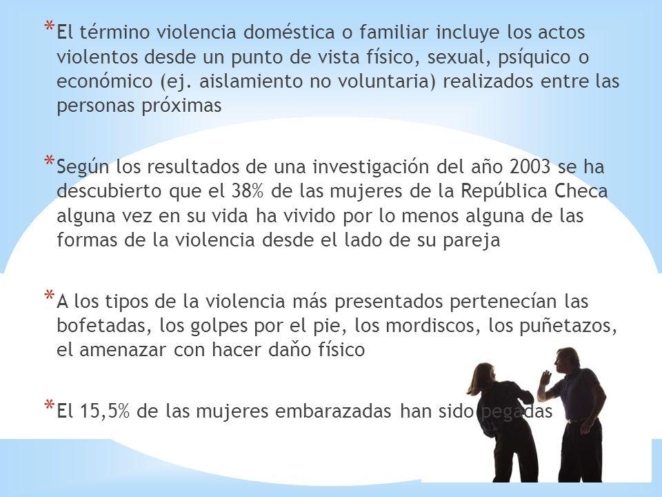 El término violencia doméstica o familiar incluye los actos violentos desde un punto de vista físico, sexual, psíquico o económico (ej. aislamiento no voluntaria) realizados entre las personas próximas