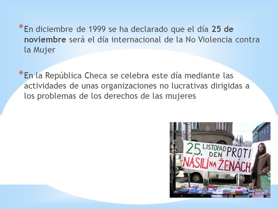 En diciembre de 1999 se ha declarado que el día 25 de noviembre será el día internacional de la No Violencia contra la Mujer