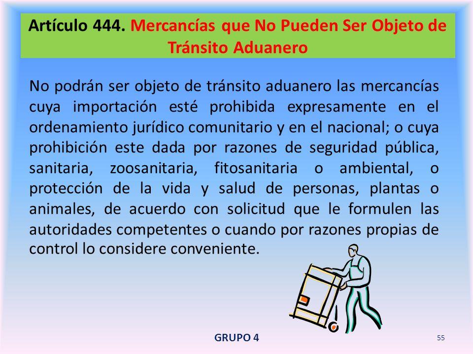Artículo 444. Mercancías que No Pueden Ser Objeto de Tránsito Aduanero