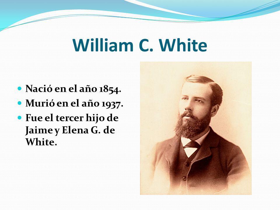 William C. White Nació en el año 1854. Murió en el año 1937.