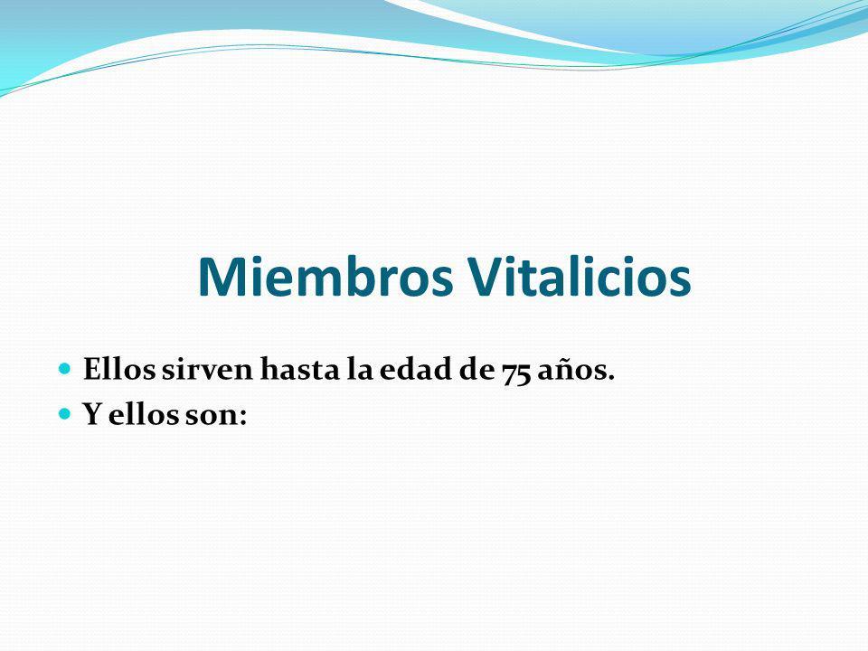 Miembros Vitalicios Ellos sirven hasta la edad de 75 años.