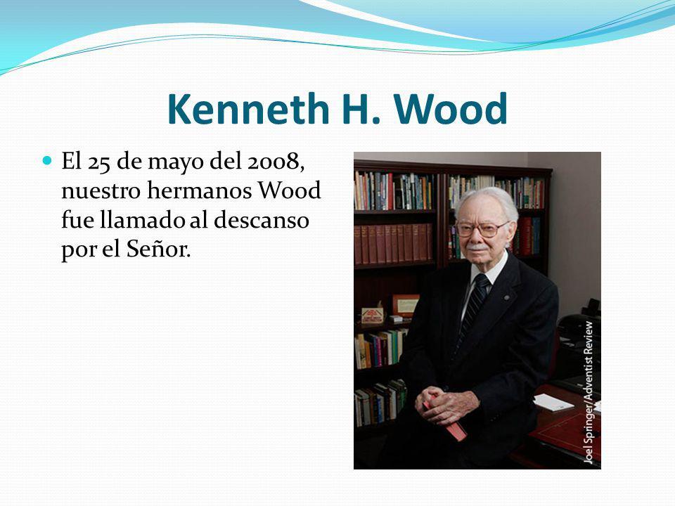Kenneth H. Wood El 25 de mayo del 2008, nuestro hermanos Wood fue llamado al descanso por el Señor.