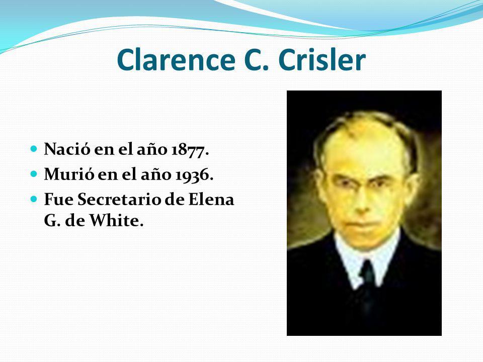 Clarence C. Crisler Nació en el año 1877. Murió en el año 1936.
