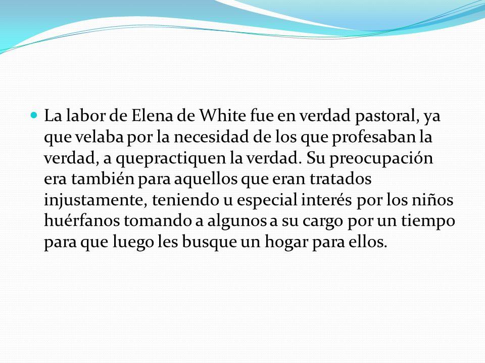 La labor de Elena de White fue en verdad pastoral, ya que velaba por la necesidad de los que profesaban la verdad, a quepractiquen la verdad.