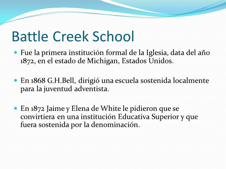 Battle Creek SchoolFue la primera institución formal de la Iglesia, data del año 1872, en el estado de Michigan, Estados Unidos.