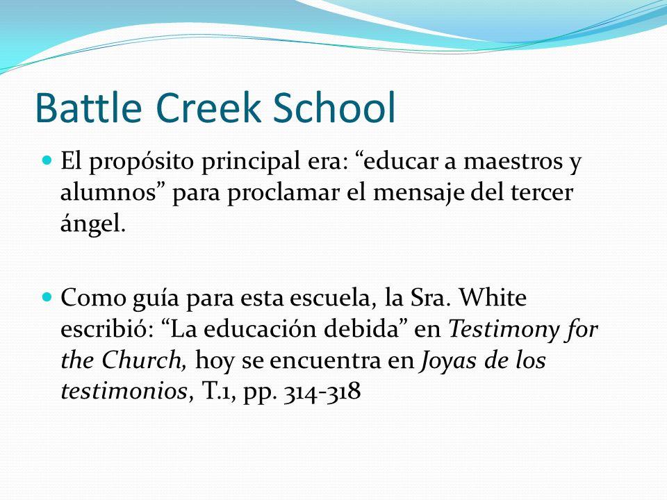 Battle Creek School El propósito principal era: educar a maestros y alumnos para proclamar el mensaje del tercer ángel.