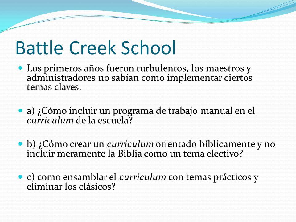 Battle Creek School Los primeros años fueron turbulentos, los maestros y administradores no sabían como implementar ciertos temas claves.