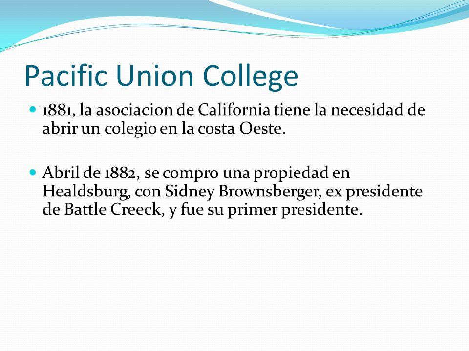 Pacific Union College 1881, la asociacion de California tiene la necesidad de abrir un colegio en la costa Oeste.