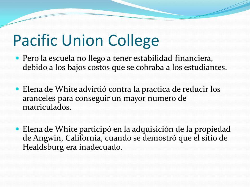 Pacific Union College Pero la escuela no llego a tener estabilidad financiera, debido a los bajos costos que se cobraba a los estudiantes.