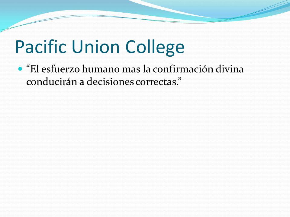 Pacific Union College El esfuerzo humano mas la confirmación divina conducirán a decisiones correctas.