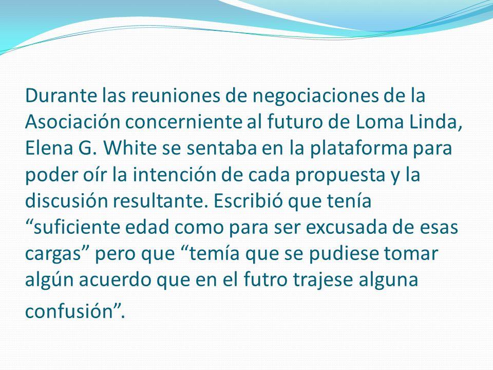 Durante las reuniones de negociaciones de la Asociación concerniente al futuro de Loma Linda, Elena G.