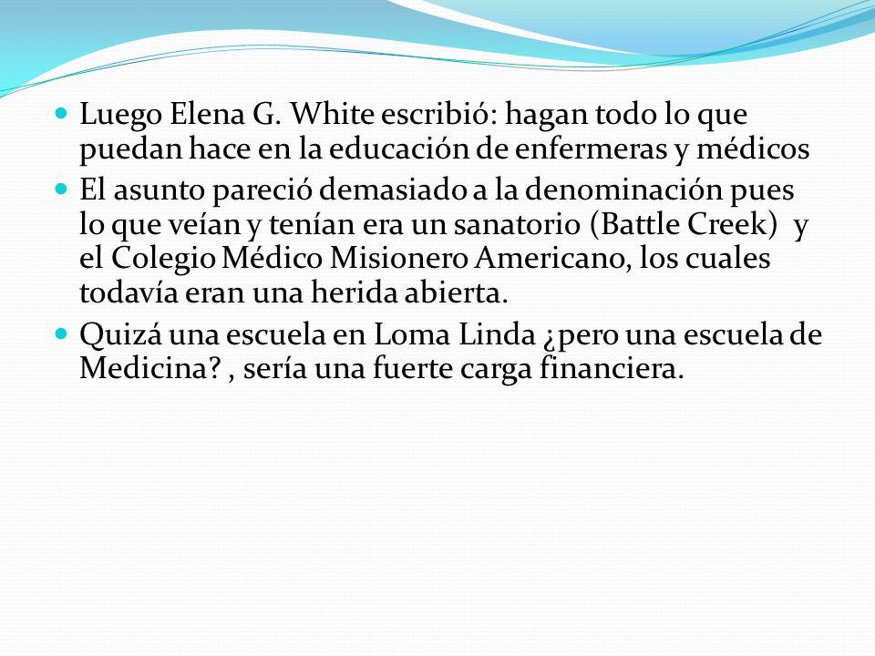 Luego Elena G. White escribió: hagan todo lo que puedan hace en la educación de enfermeras y médicos