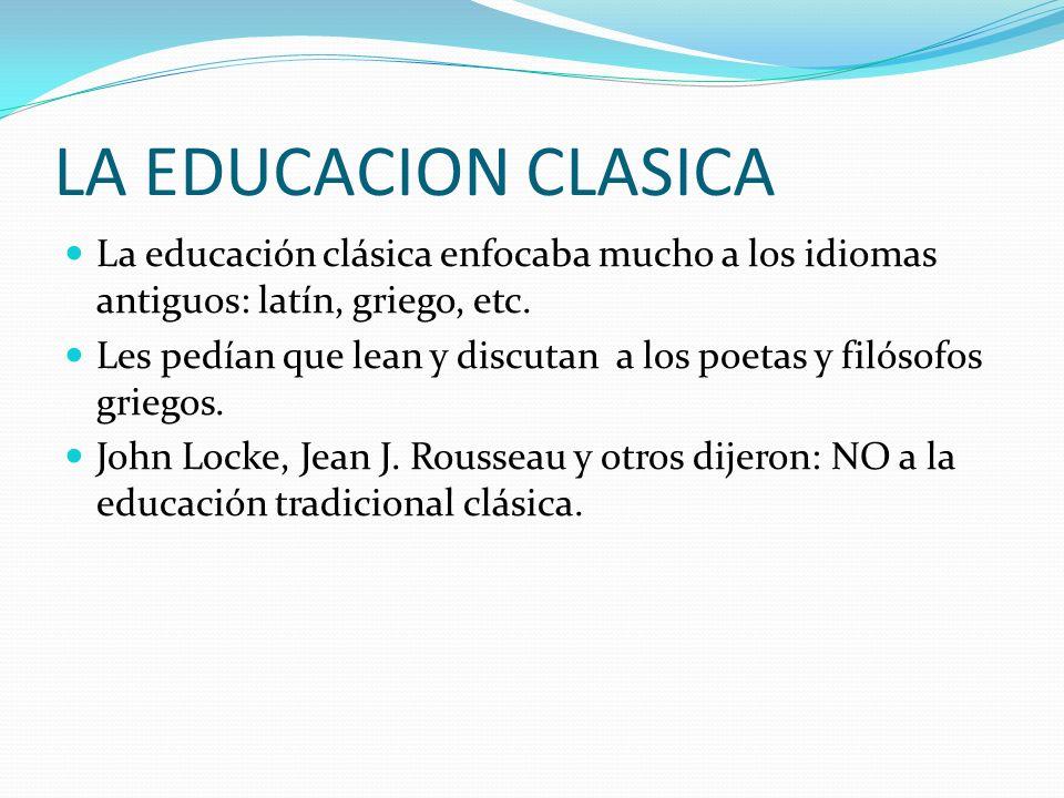 LA EDUCACION CLASICALa educación clásica enfocaba mucho a los idiomas antiguos: latín, griego, etc.