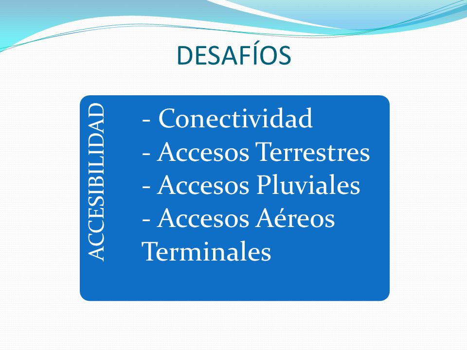 DESAFÍOS - Conectividad - Accesos Terrestres - Accesos Pluviales