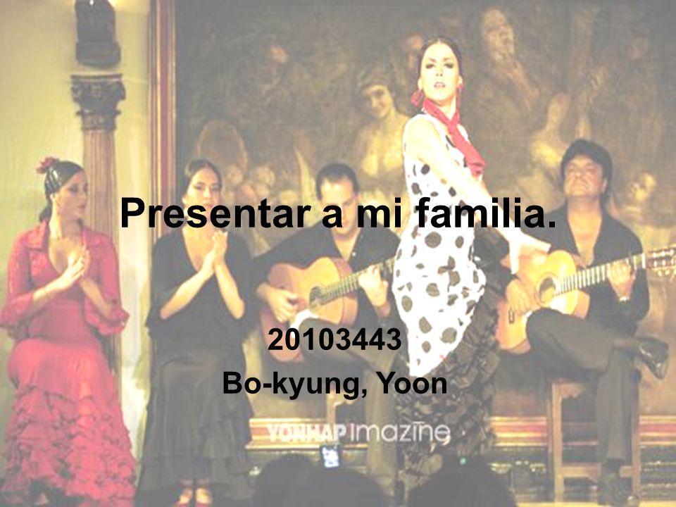 Presentar a mi familia. 20103443 Bo-kyung, Yoon