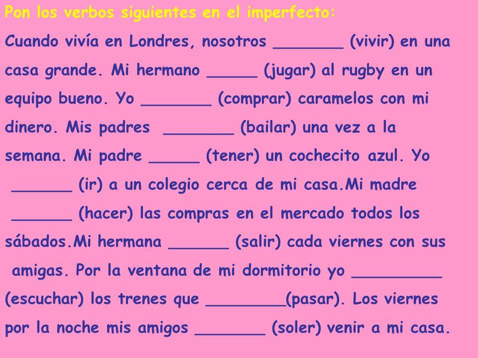 Pon los verbos siguientes en el imperfecto:
