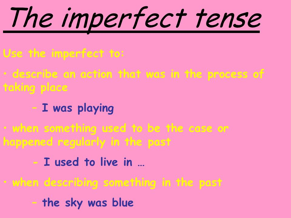 The imperfect tense Use the imperfect to: