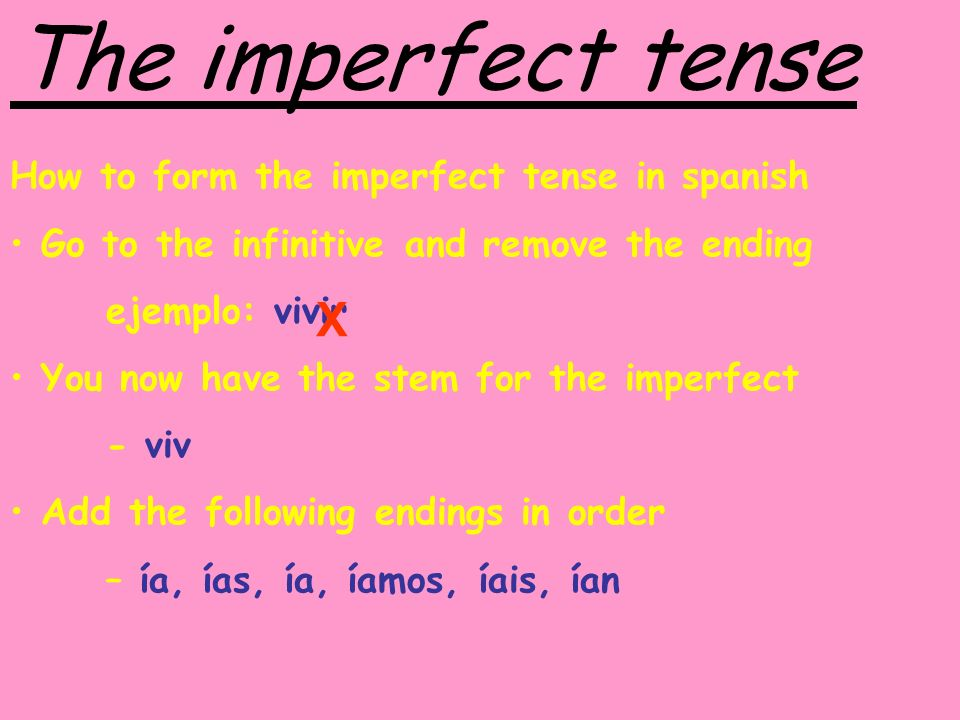 The imperfect tense X How to form the imperfect tense in spanish