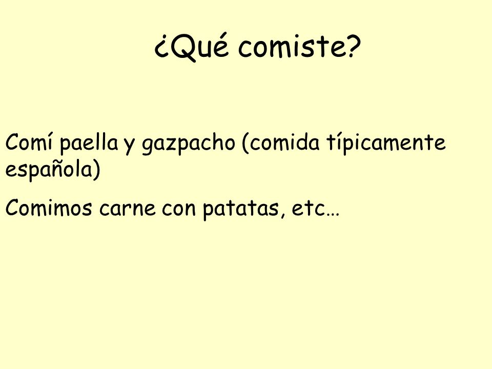 ¿Qué comiste Comí paella y gazpacho (comida típicamente española)