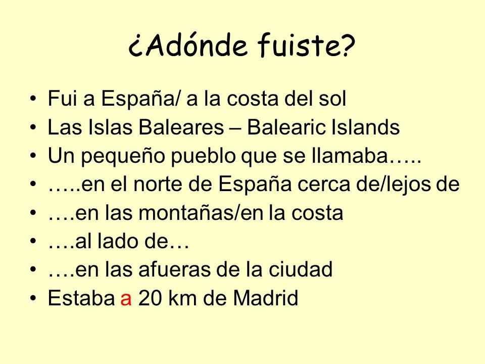 ¿Adónde fuiste Fui a España/ a la costa del sol
