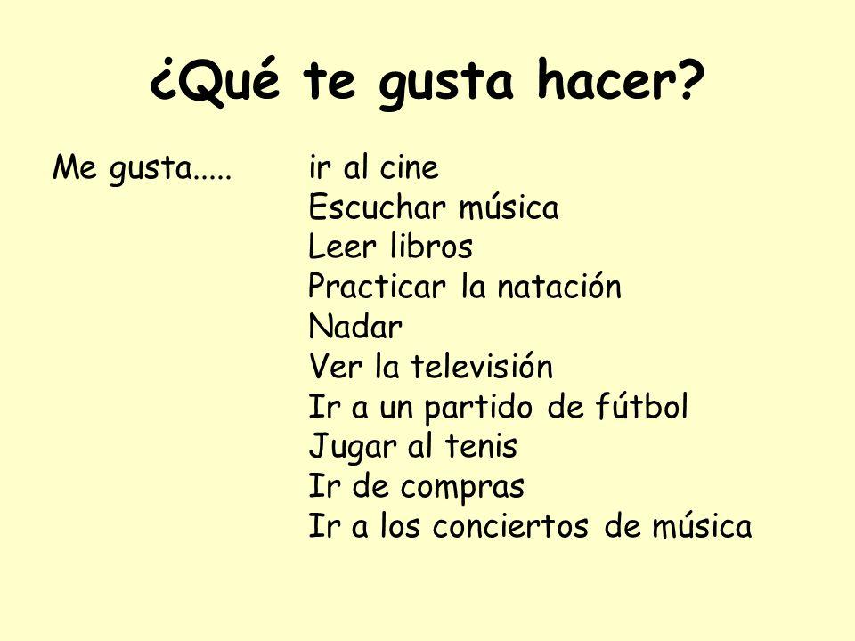 ¿Qué te gusta hacer Me gusta..... ir al cine Escuchar música