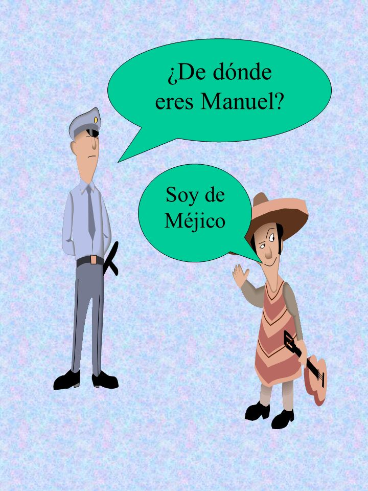 ¿De dónde eres Manuel Soy de Méjico