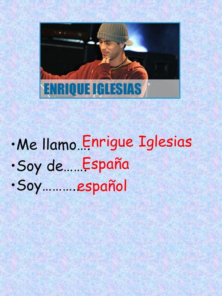Enrigue Iglesias Me llamo…. Soy de……. Soy……….. España español