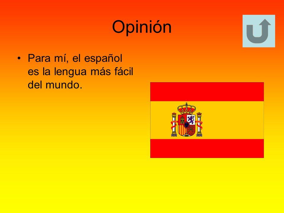 Opinión Para mí, el español es la lengua más fácil del mundo.