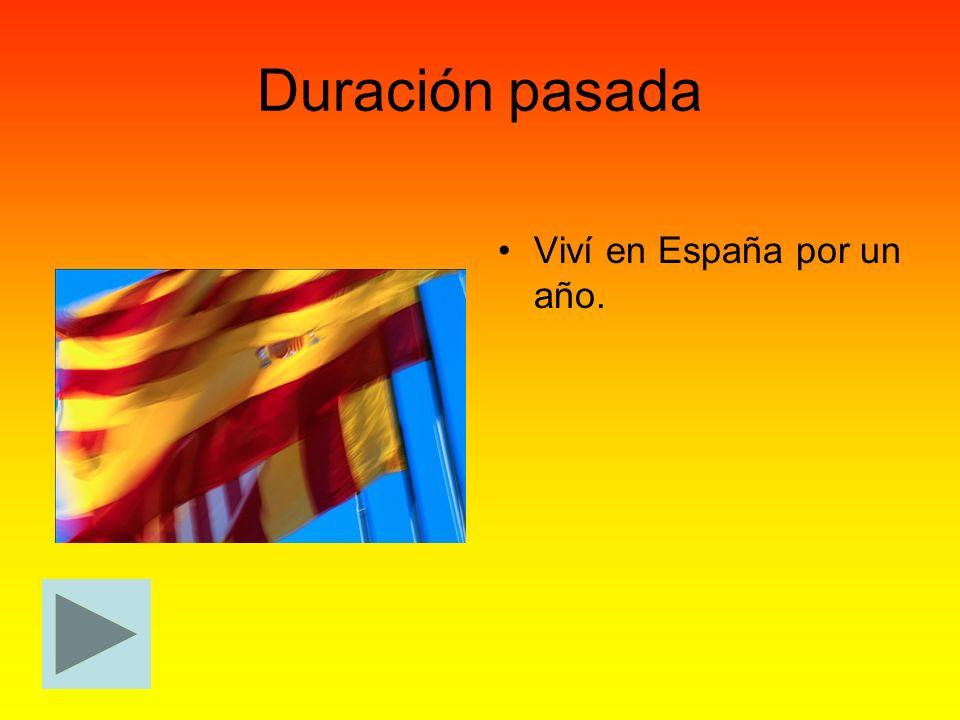 Duración pasada Viví en España por un año.