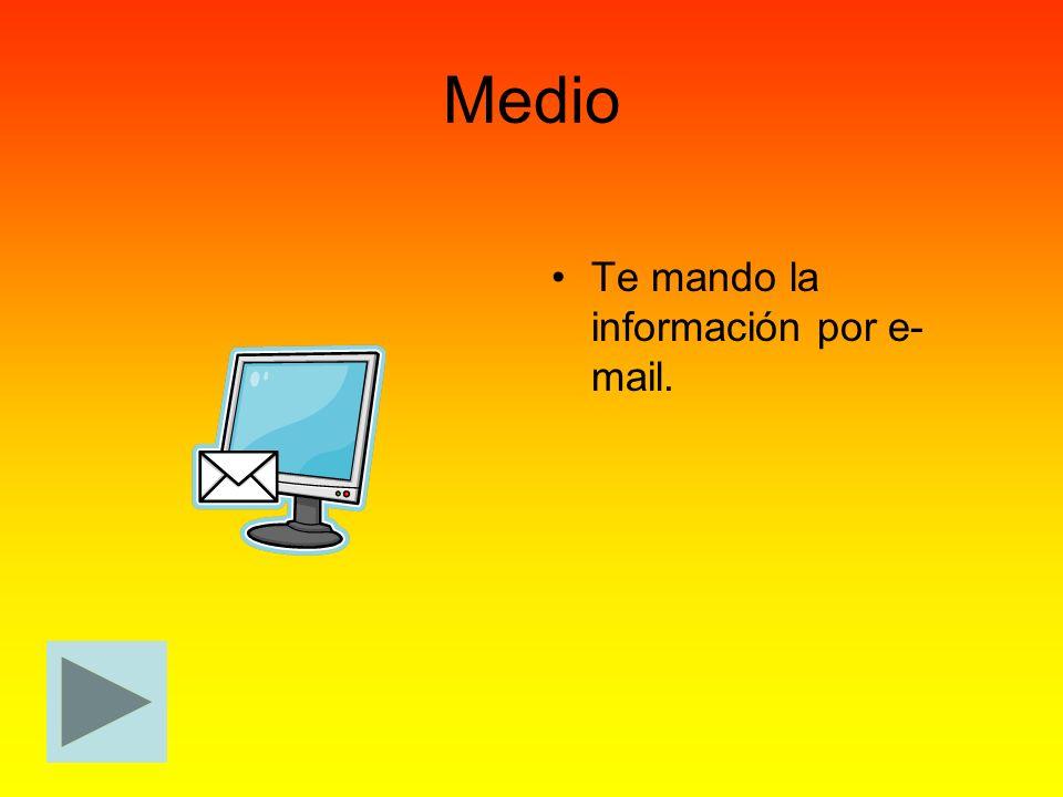 Medio Te mando la información por e-mail.