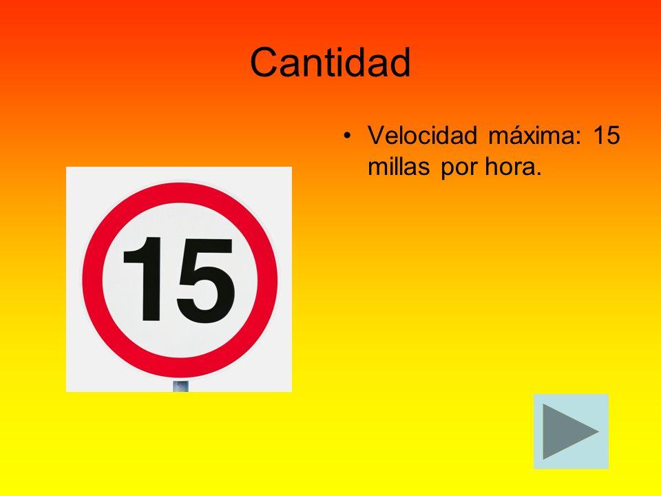 Cantidad Velocidad máxima: 15 millas por hora.