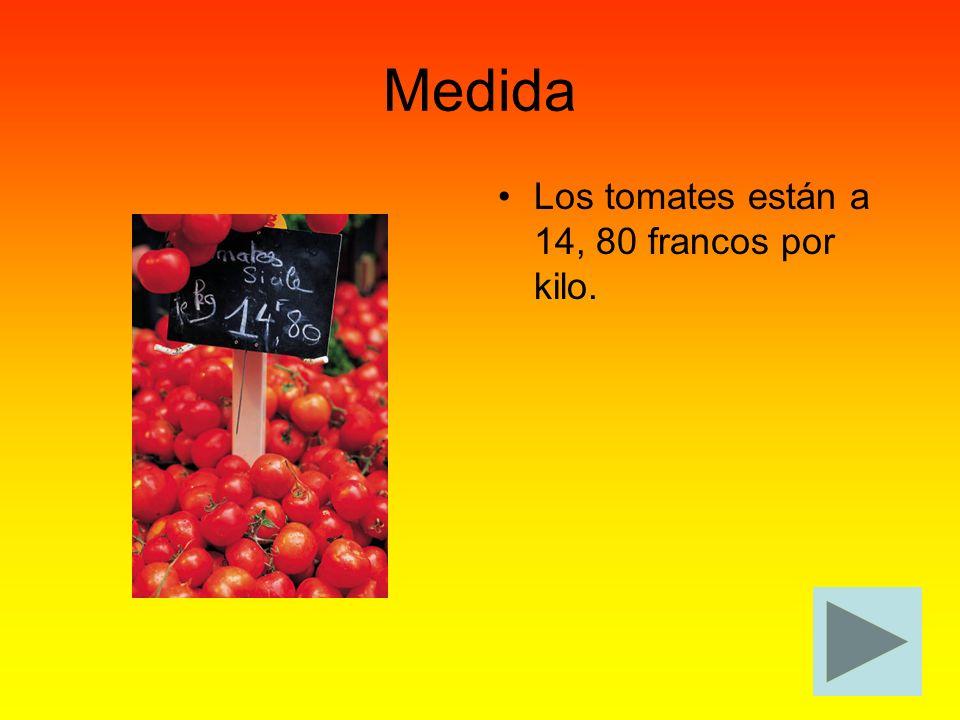 Medida Los tomates están a 14, 80 francos por kilo.