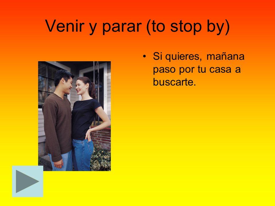 Venir y parar (to stop by)