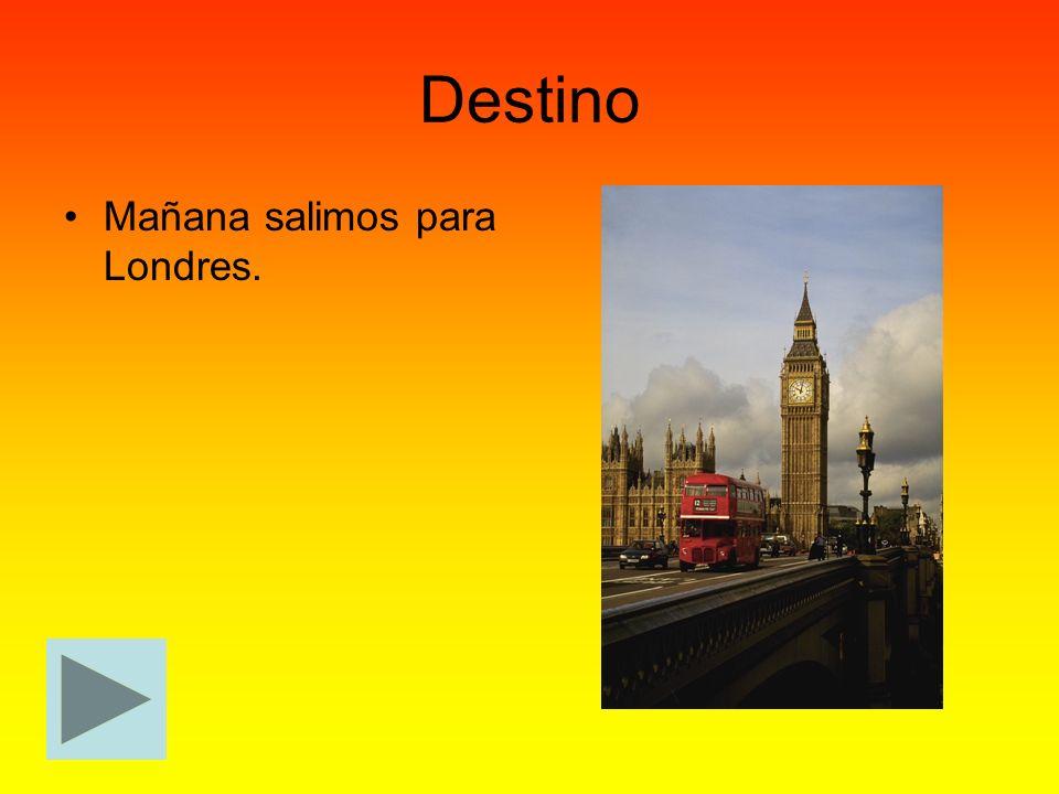 Destino Mañana salimos para Londres.