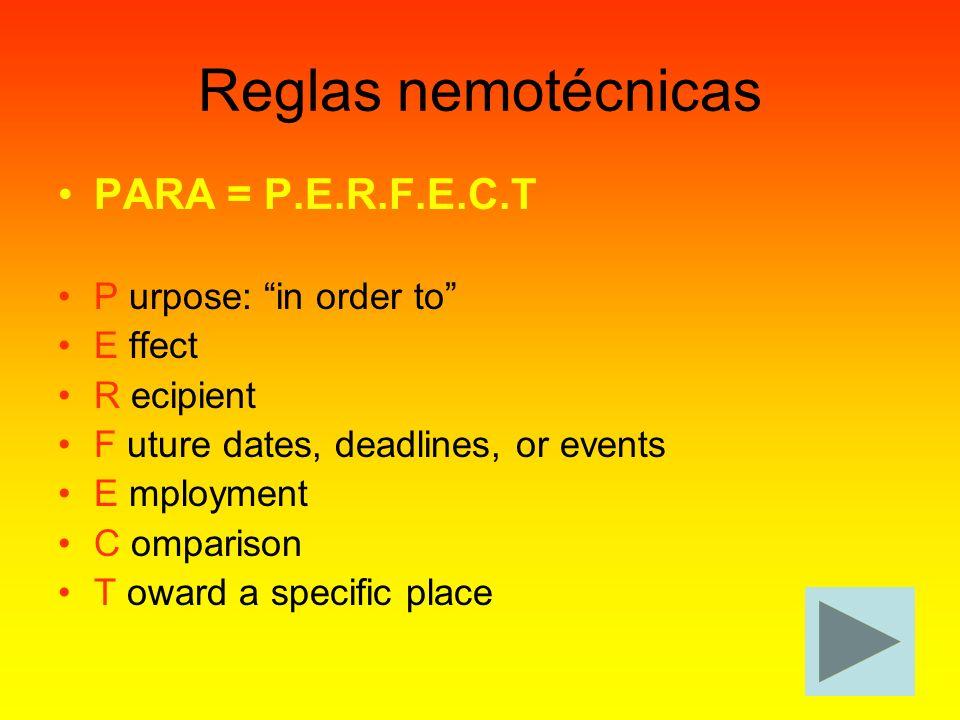 Reglas nemotécnicas PARA = P.E.R.F.E.C.T P urpose: in order to