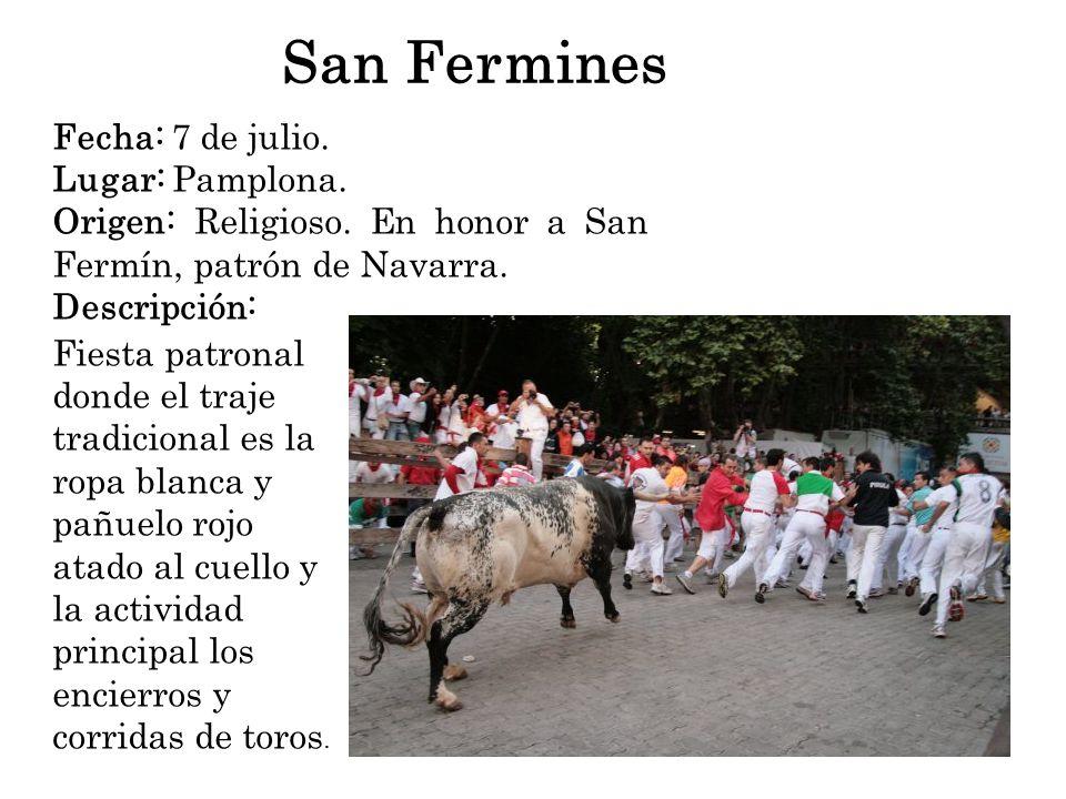 Origen: Religioso. En honor a San Fermín, patrón de Navarra.