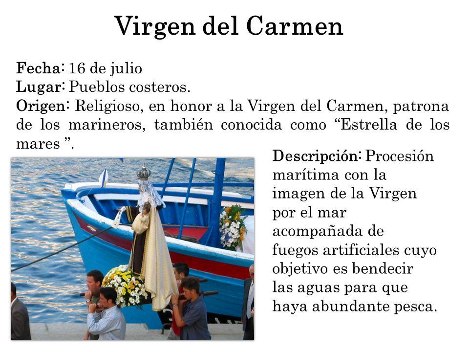 Virgen del Carmen Fecha: 16 de julio Lugar: Pueblos costeros.