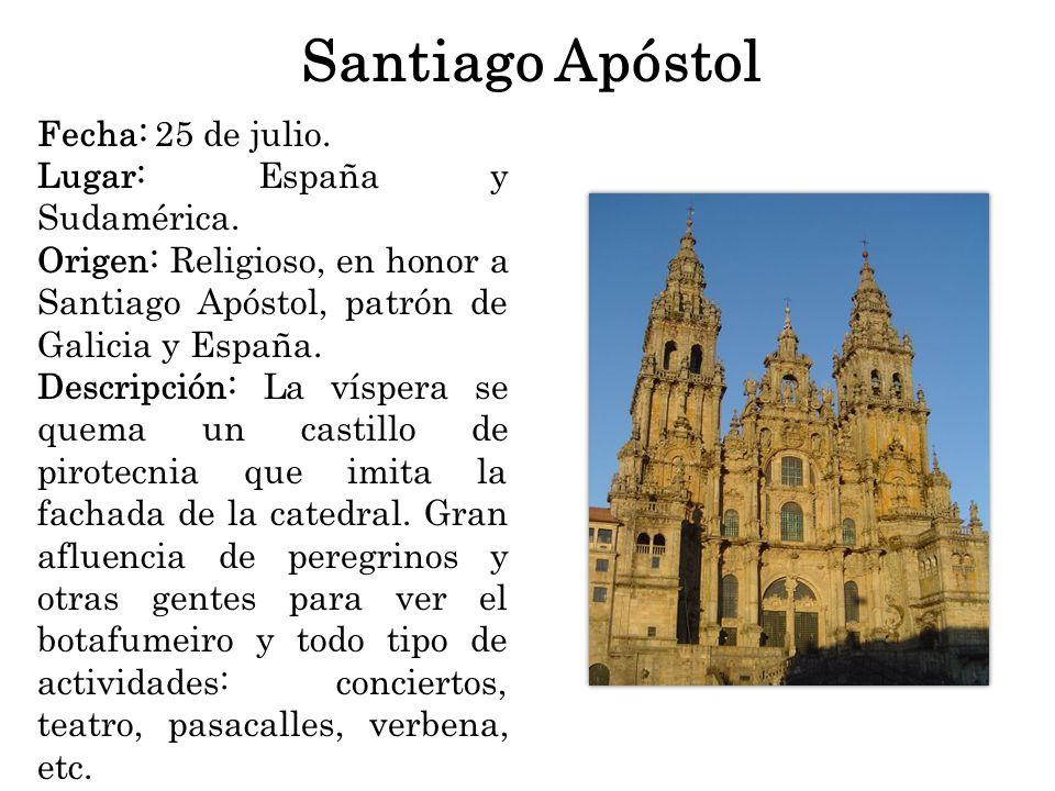 Santiago Apóstol Fecha: 25 de julio. Lugar: España y Sudamérica.