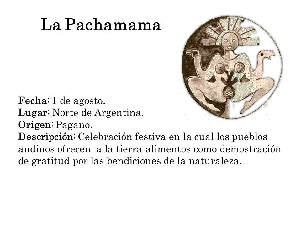 La Pachamama Fecha: 1 de agosto. Lugar: Norte de Argentina.