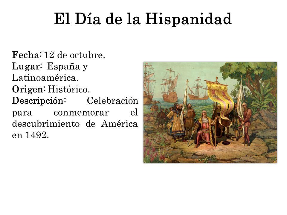 El Día de la Hispanidad Fecha: 12 de octubre.