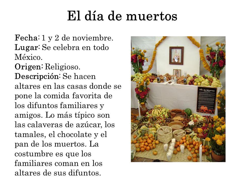 El día de muertos Fecha: 1 y 2 de noviembre. Lugar: Se celebra en todo