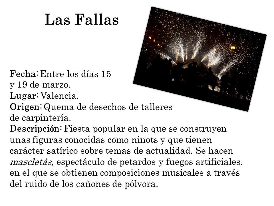 Las Fallas Fecha: Entre los días 15 y 19 de marzo. Lugar: Valencia.
