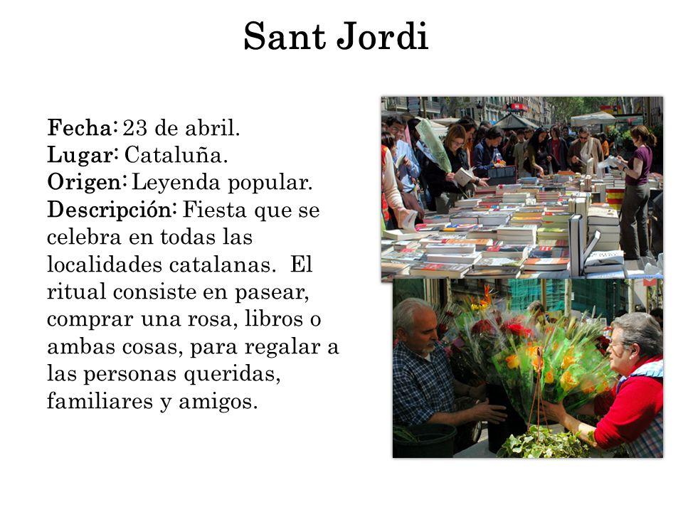 Sant Jordi Fecha: 23 de abril. Lugar: Cataluña.