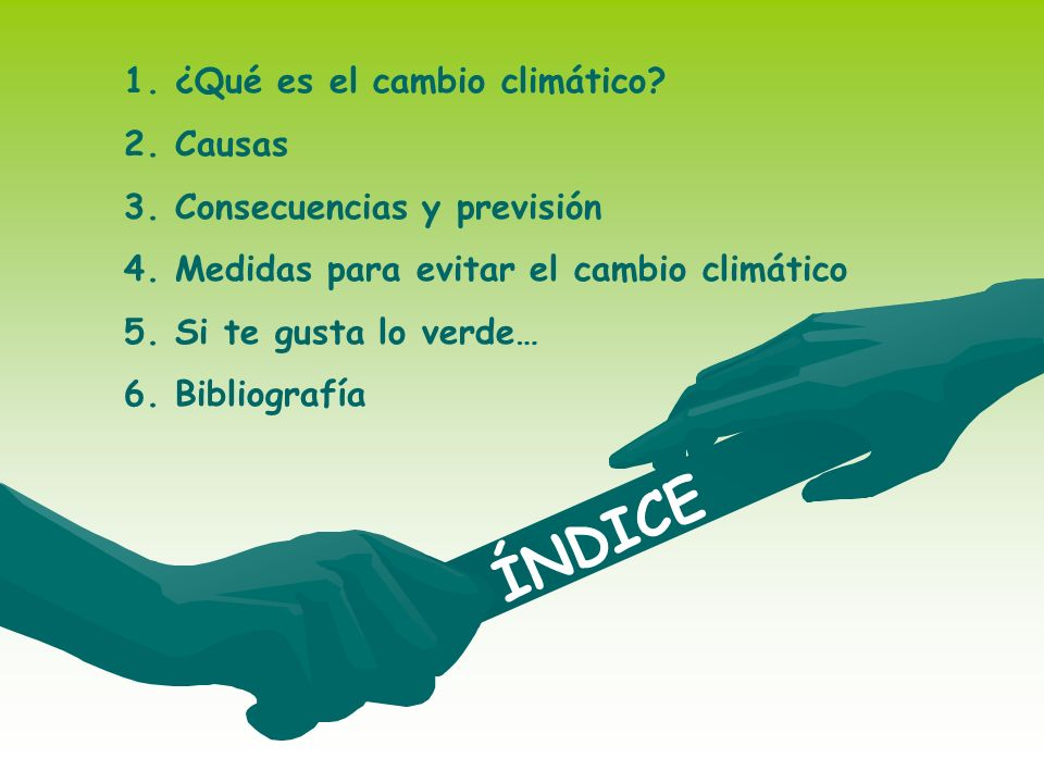 ÍNDICE ¿Qué es el cambio climático Causas Consecuencias y previsión