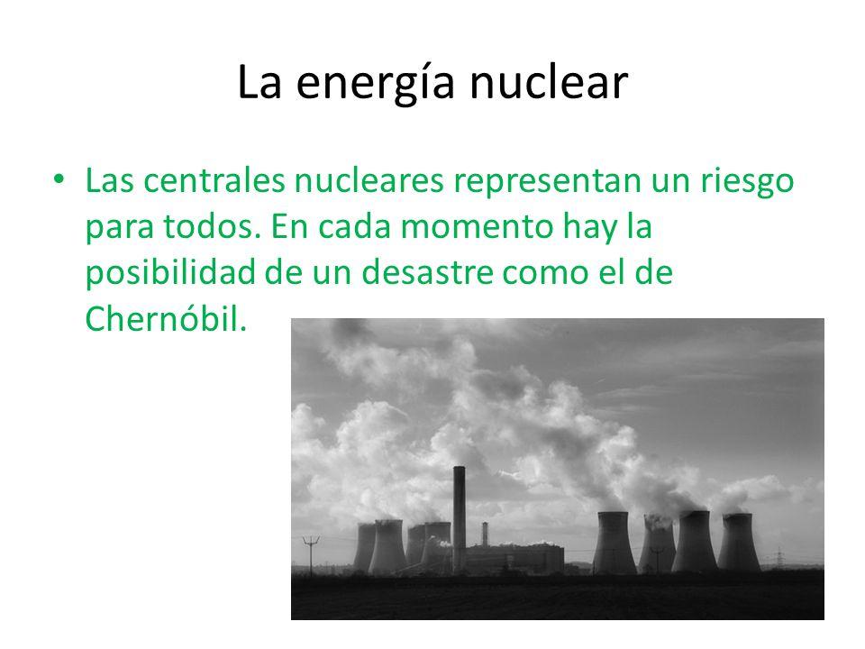 La energía nuclear Las centrales nucleares representan un riesgo para todos.