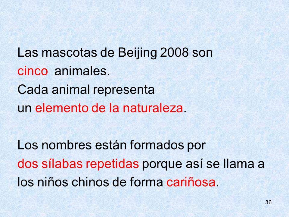 Las mascotas de Beijing 2008 son cinco animales.