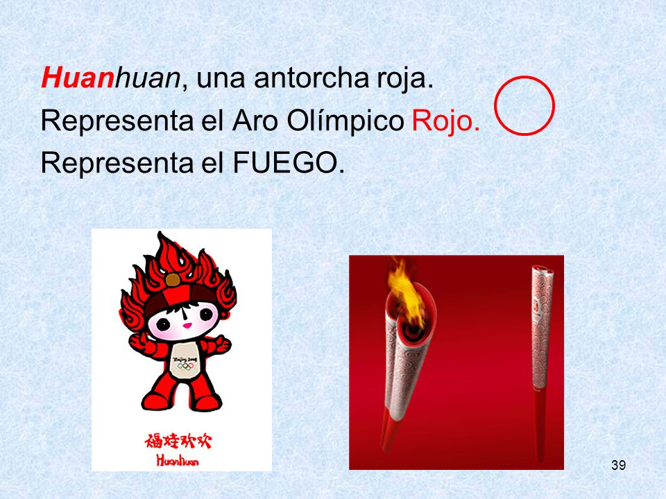 Huanhuan, una antorcha roja. Representa el Aro Olímpico Rojo.