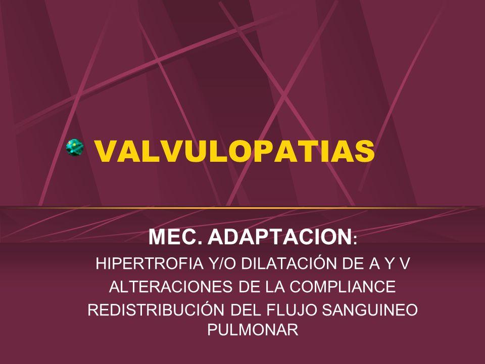 VALVULOPATIAS MEC. ADAPTACION: HIPERTROFIA Y/O DILATACIÓN DE A Y V