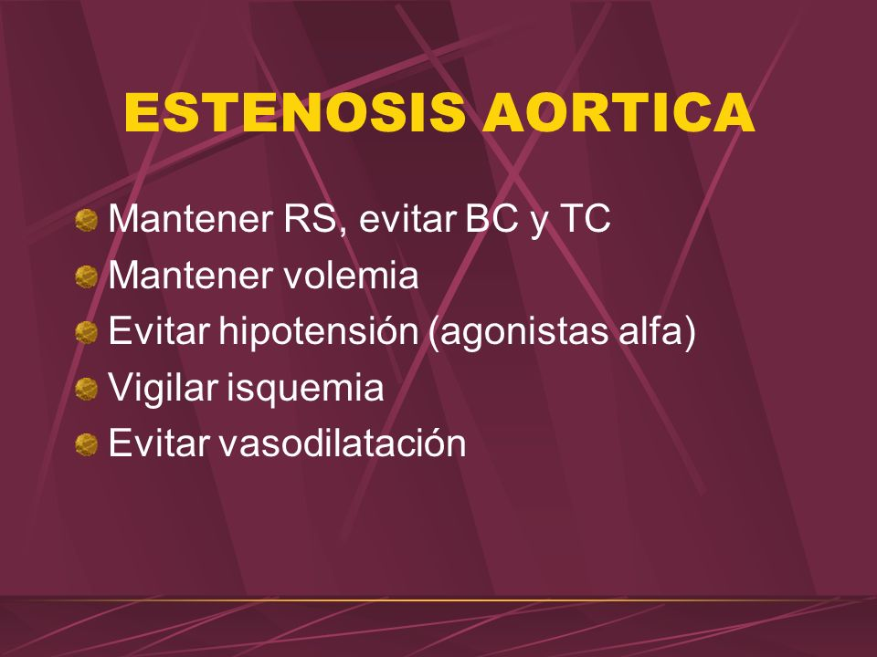 ESTENOSIS AORTICA Mantener RS, evitar BC y TC Mantener volemia
