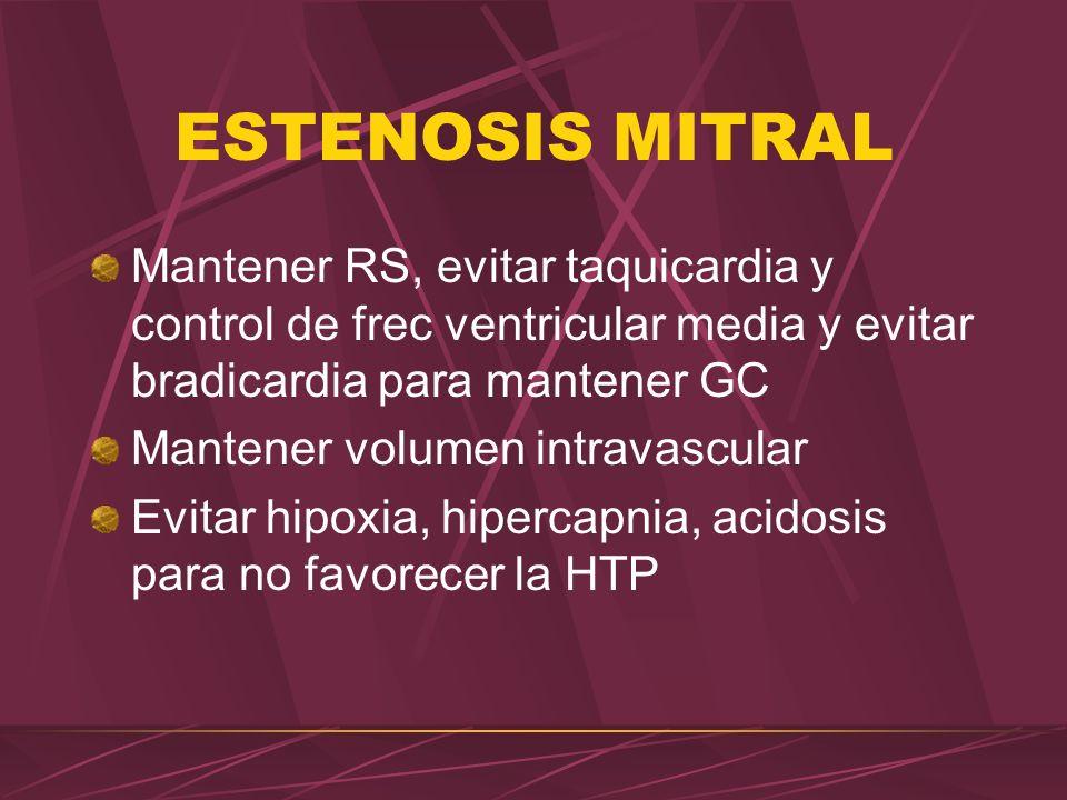 ESTENOSIS MITRAL Mantener RS, evitar taquicardia y control de frec ventricular media y evitar bradicardia para mantener GC.
